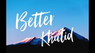 Download Khalid - Better Mp3 and Videos