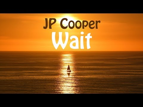 JP Cooper - Wait (LYRICS)