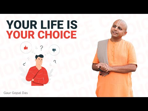Your LIFE is your CHOICE by Gaur Gopal das