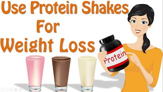 Protein for Weight Loss - Protein Powder For Weight Loss, How To Use Protein Shakes For Weight Loss