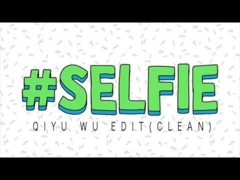 #SELFIE Qiyu Wu EDIT (SUPER CLEAN VERSION)