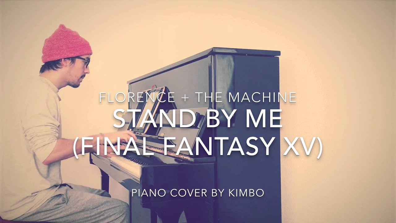 florence-the-machine-stand-by-me-final-fantasy-xv-piano-cover-and-sheets-kim-bo