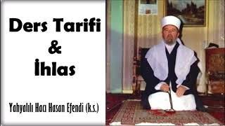 Yahyalılı Hacı Hasan Efendi (k.s.) - Ders Tarifi & İhlas