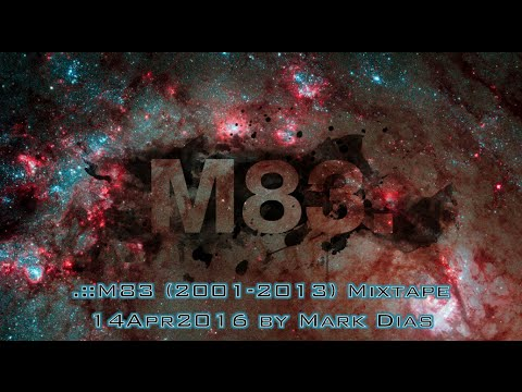 .::M83 (2001-2013) Mixtape 14Apr2016 by Mark Dias [HD]