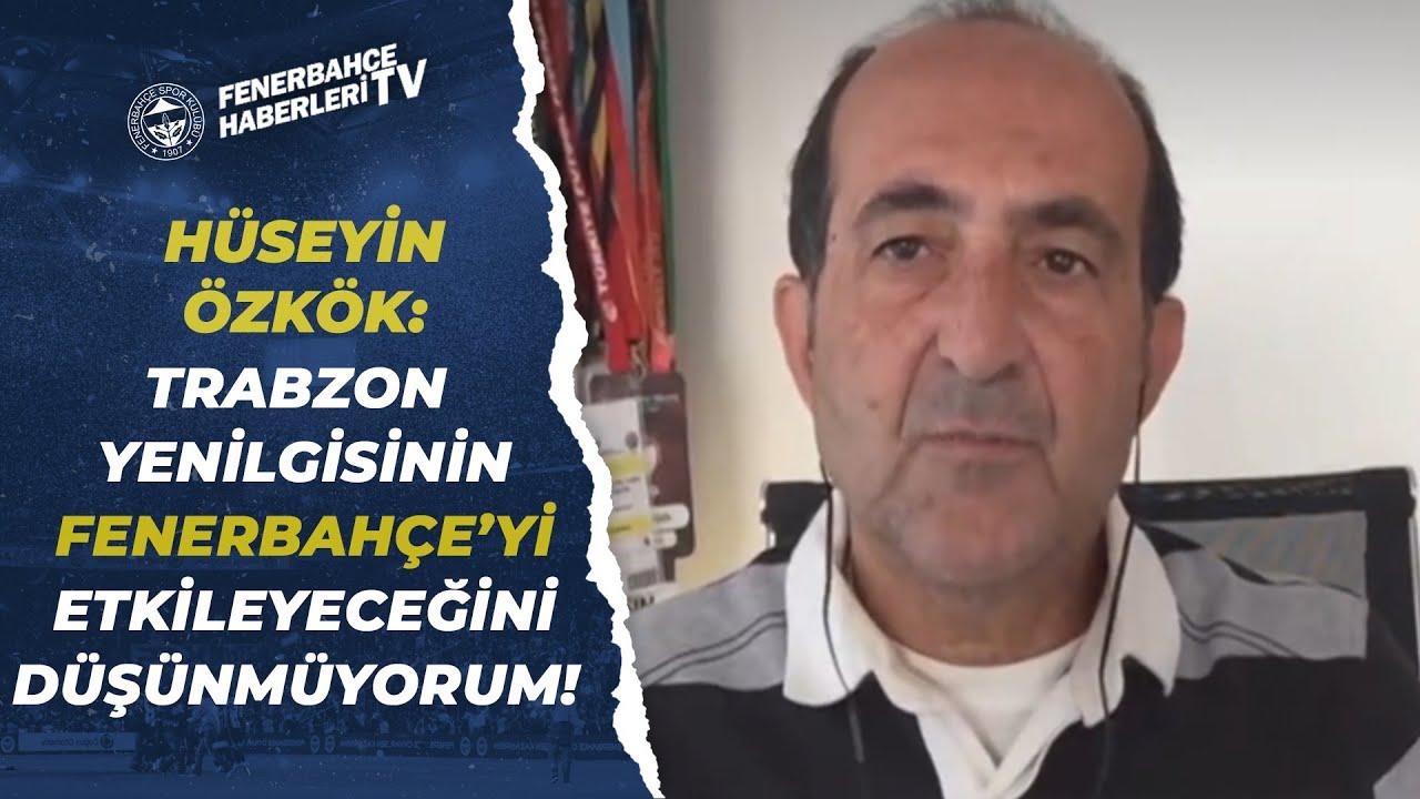 """Hüseyin Özkök: Trabzonspor Yenilgisinin Fenerbahçe'yi Etkileyeceğini Düşünmüyorum!"""""""