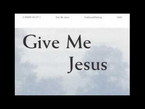 Give Me Jesus (trad. Spiritual)(arr. by Robert Sterling)