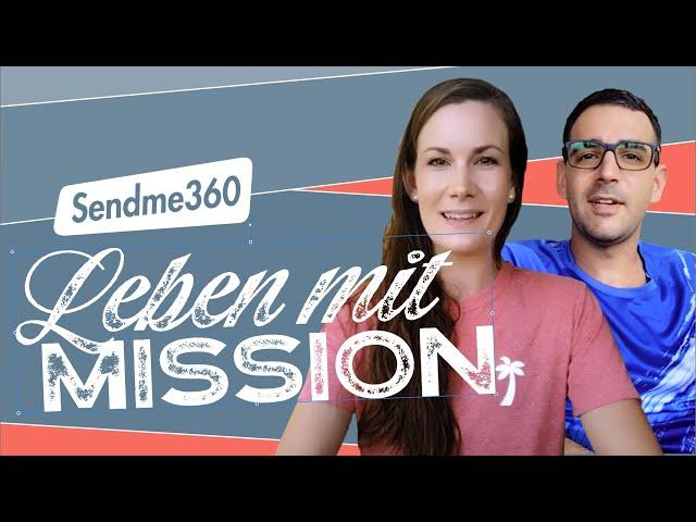 Sendme360-LIVE Leben mit MISSION!