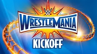 Video WrestleMania 33 Kickoff: April 2, 2017 download MP3, 3GP, MP4, WEBM, AVI, FLV Juli 2018