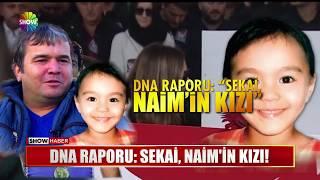 DNA raporu: Sekai, Naim'in kızı!