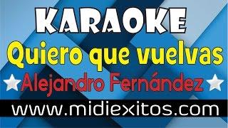 QUIERO QUE VUELVAS - ALEJANDRO FERNANDEZ - KARAOKE