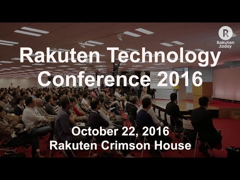 Rakuten Technology Conference 2016   Highlights