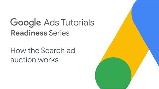 Google Ads Tutorials: How the Search ad auction works