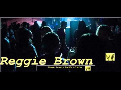 Reggie Brown - These Lonely Hands Of Mine