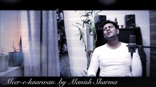 Meer-E-Kaarwan Unplugged    Manish Sharma    Rochak Kohli    Amit Mishra    Neeti Mohan
