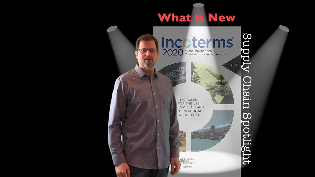 Supply Chain Spotlight - What's New in Incoterms ® 2020 ...