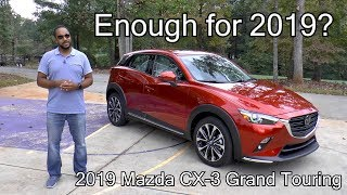 2019 Mazda CX 3 Grand Touring FWD Review - Enough for 2019?