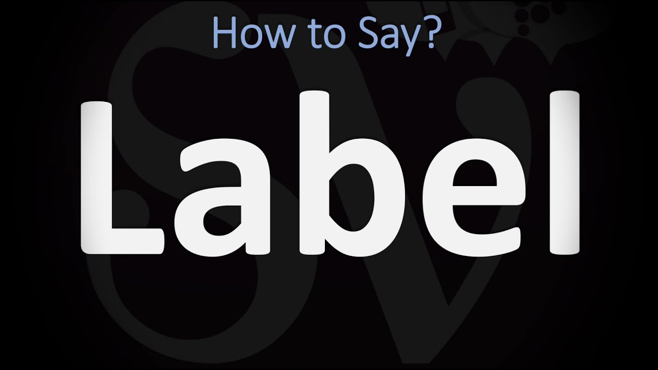 How to Pronounce Label? (CORRECTLY)