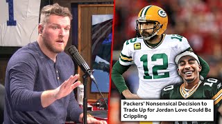 Pat McAfee's Thoughts On Why The Packers Drafted Jordan Love