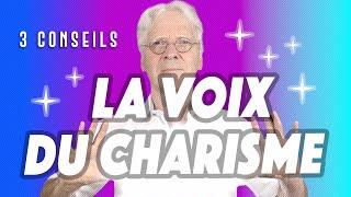 LA VOIX DU CHARISME - 3 CONSEILS POUR DONNER PLUS DE CHARISME A VOTRE VOIX