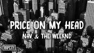 NAV - Price On My Head ft. The Weeknd (Lyrics)