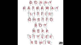 Donny Hathaway « Little Ghetto Boy » - (Herr Styler remix)
