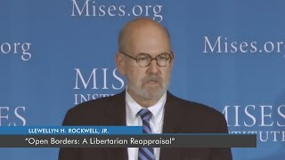 Open Borders: A Libertarian Reappraisal | Lew Rockwell