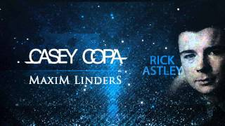 Rick Astley - Never Gonna Give You Up (Casey Copa & Maxim Linders Bootleg)