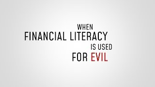 When Financial Literacy is Used for EVIL