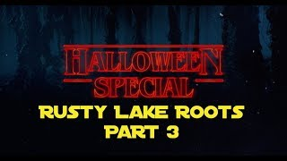 POTG HALLOWEEN SPECIAL RUSTY LAKE ROOTS PART 3