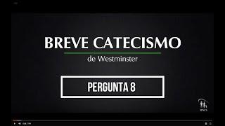 Breve Catecismo - Pergunta 8