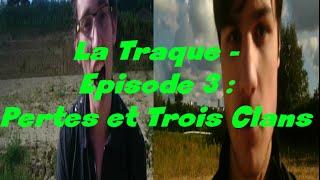 [Mini-Serie] La Traque - Episode 3 : Pertes et Trois Clans