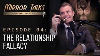 Mirror Talks #04 • The Relationship Fallacy   Bentinho Massaro