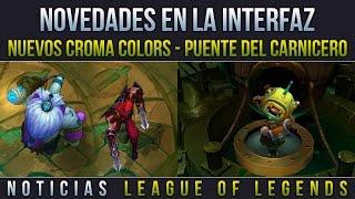 Noticias LOL | Nuevos Croma - Novedades en el HUD - Puente del Carnicero
