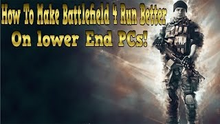 How To Make Battlefield 4 Run Better on lower End PCs!