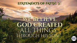 Statements of Faith | 3 | We believe God created ALL things through His Son | Paul Jennings