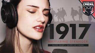 1917 Song - Wayfaring Stranger - Rachel Hardy x Kaiser Cat Cinema
