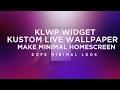 KLWP[KUSTOM LIVE WALLPAPER] - MINIMAL HOMESCREEN [HOW TO]-MAY | 2017 !!!!!DOPE