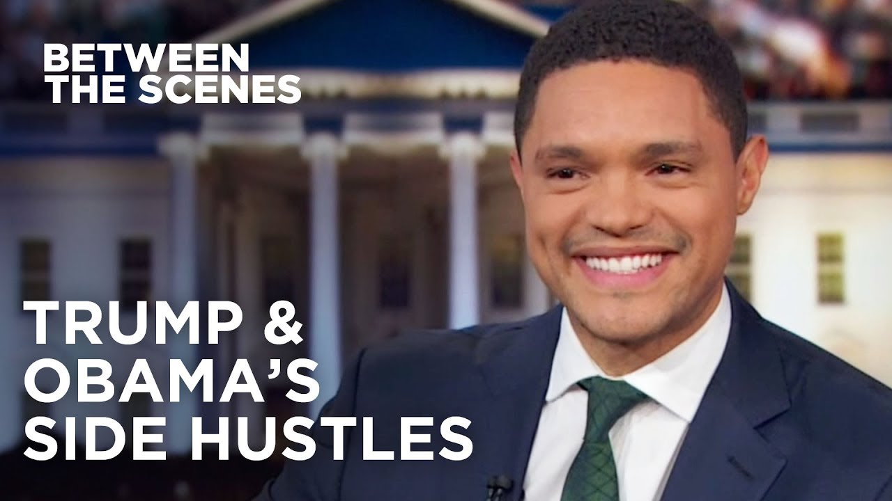 Trump's Side Hustle vs. Obama's Side Hustle - Between the Scenes | The Daily Show