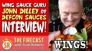 """John """"the Creator"""" Dilley Of Defcon Sauces Chats Buffalo Wings & More - The Firecastpodcast #35"""