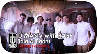 D'MASIV with Raef - Tala'Al Badru (Behind The Scene)