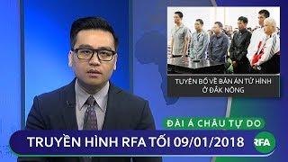 Thời sự tối 09.01.18 | Quốc tế phản đối bản án tử hình ở Dak Nong | © Official RFA
