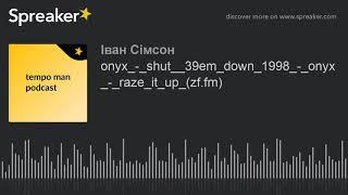 onyx_-_shut__39em_down_1998_-_onyx_-_raze_it_up_(zf.fm) (made with Spreaker)