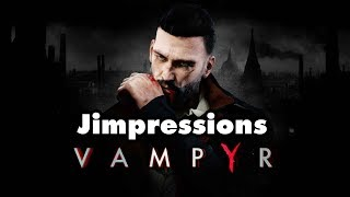 Vampyr - Janky Vampy Sincerity (Jimpressions) (Video Game Video Review)