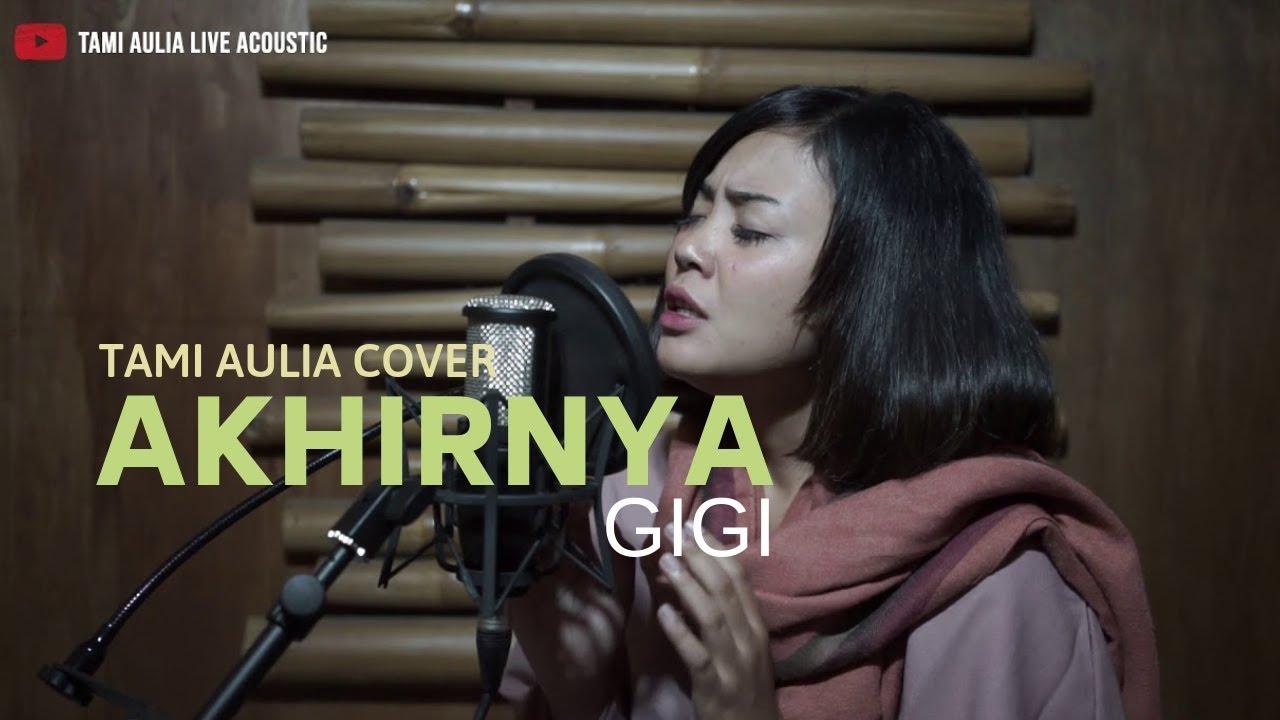 Download Akhirnya - Gigi Tami Aulia Cover