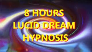 8 Hours Sleep Hypnosis Easy Lucid Dreaming