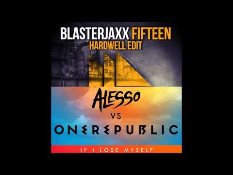 Fifteen VS If I Lose Myself (Hardwell FULL OFFICIAL Mashup) - Blasterjaxx VS Alesso & OneRepublic