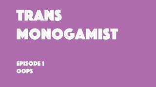 Trans Monogamist Episode 1: Oops