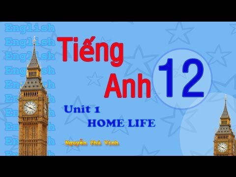 TIẾNG ANH LỚP 12 – UNIT 1 : HOME LIFE | ENGLISH 12