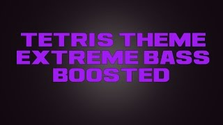 Tetris Theme (Dubstep remix) [Extreme Bass Boosted]