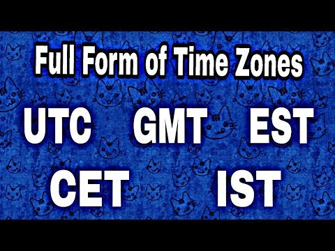 Full Form of   UTC GMT EST CET IST etc (Time Zones)